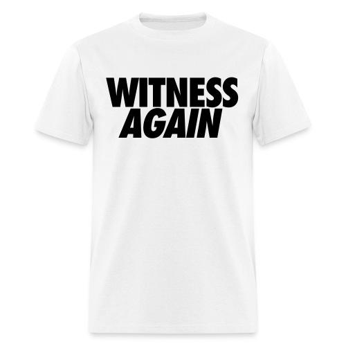 Witness Again  - Men's T-Shirt