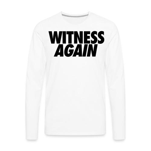 Witness Again  - Men's Premium Long Sleeve T-Shirt