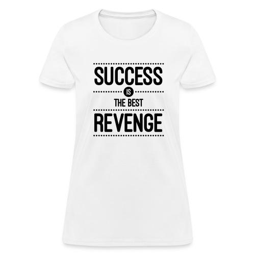 Success is the Best Revenge - Women's Hoodie  - Women's T-Shirt