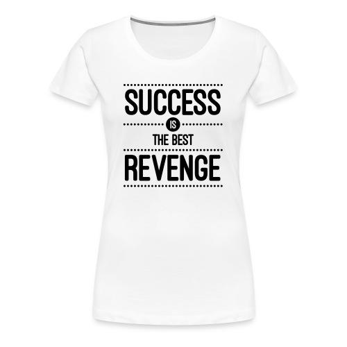 Success is the Best Revenge - Women's Hoodie  - Women's Premium T-Shirt