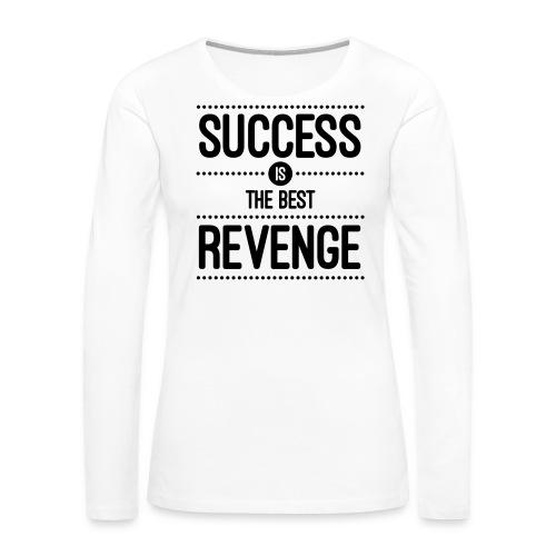 Success is the Best Revenge - Women's Hoodie  - Women's Premium Long Sleeve T-Shirt