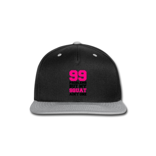 99 Problems but my squat ain't one - Snap-back Baseball Cap