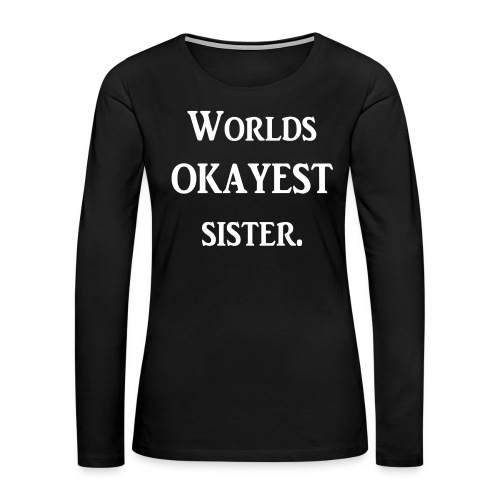 Worlds okayest sister - Women's Premium Long Sleeve T-Shirt