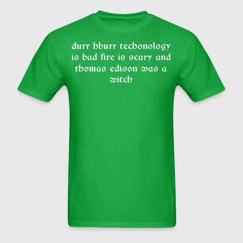 Durr hburr techonology is bad fire is scary - Men's T-Shirt