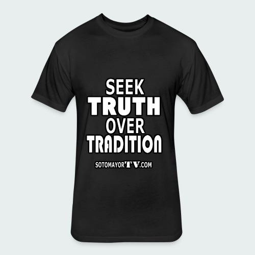 Seek Truth.... - Fitted Cotton/Poly T-Shirt by Next Level