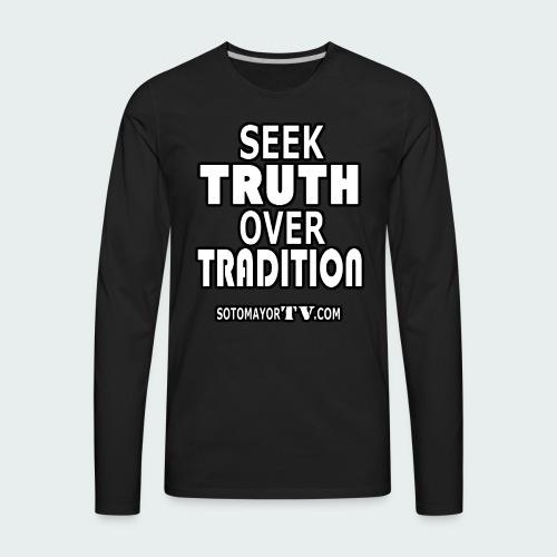 Seek Truth.... - Men's Premium Long Sleeve T-Shirt