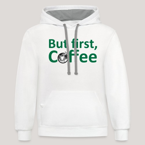 'But First, Coffee' Cool Coffee T-Shirt - Contrast Hoodie