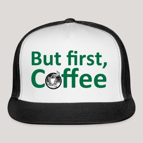 'But First, Coffee' Cool Coffee T-Shirt - Trucker Cap