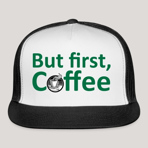 'But First, Coffee' Cool Coffee T-Shirt - Trucker Cap