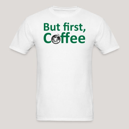 'But First, Coffee' Cool Coffee T-Shirt - Men's T-Shirt