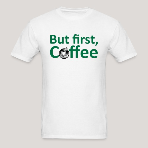'But First, Coffee' Cool Coffee T-Shirt - Men's T-Shirt
