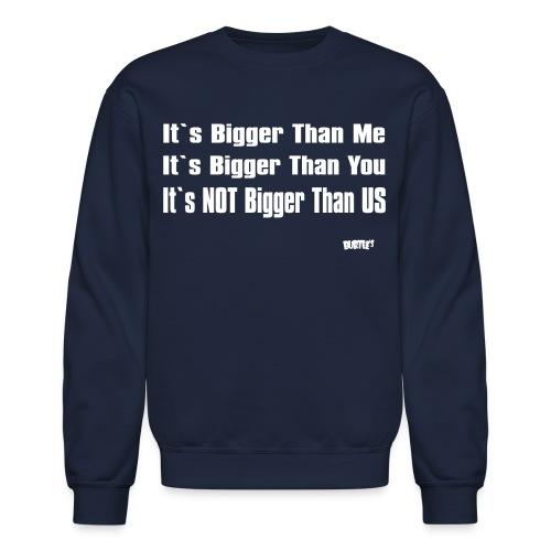 It's Not Bigger Than Us - Crewneck Sweatshirt