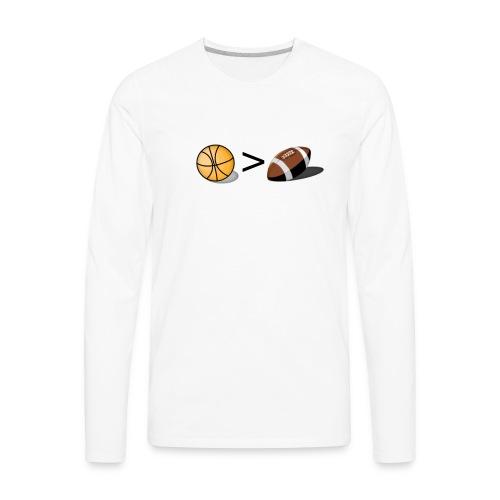 Basketball Greater Than Football (color ) - Men's Premium Long Sleeve T-Shirt