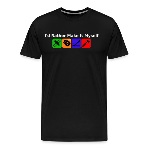 I'd Rather Make It Myself T-Shirt - Men's Premium T-Shirt