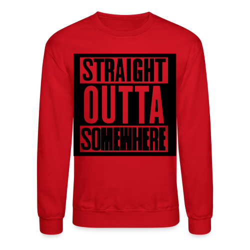 Straight Outta Somewhere Hoodie - Crewneck Sweatshirt