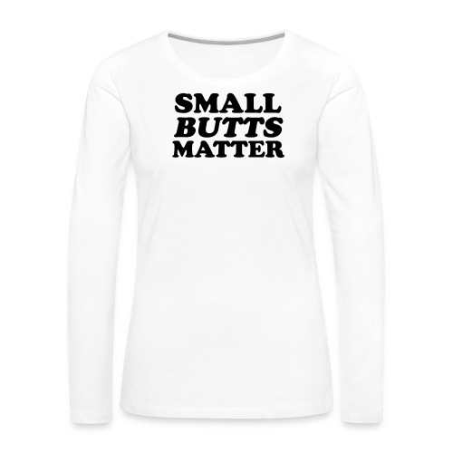 Small Butts Matter Womens Tee - Women's Premium Long Sleeve T-Shirt