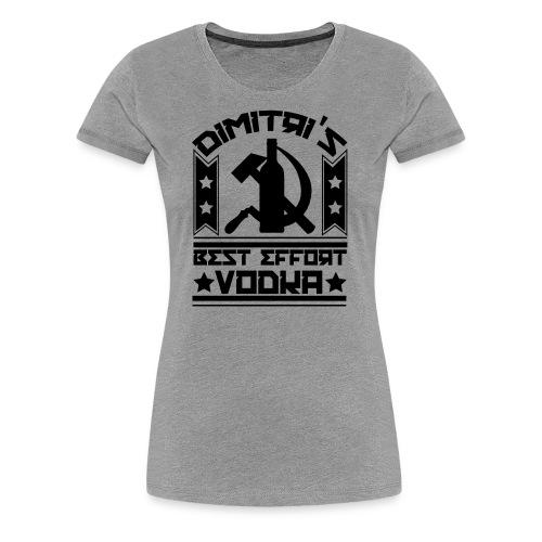 Dimitri's Best Effort Vodka Premium Tee - Women's Premium T-Shirt