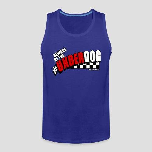 Men's Beware of the Underdog T - Men's Premium Tank