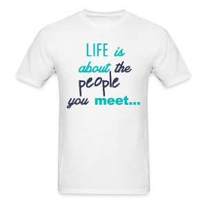 Life Is About - Men's T-Shirt