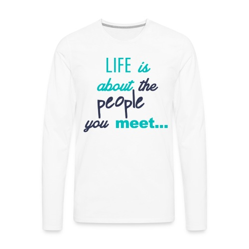 Life Is About - Men's Premium Long Sleeve T-Shirt