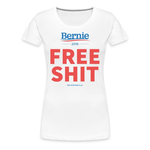 Bernie Sanders: Free Shit - Women's Premium T-Shirt
