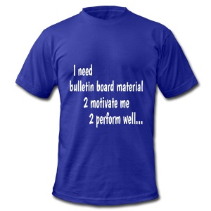 I Need Bulletin Board Material Double-Sided - Men's T-Shirt by American Apparel