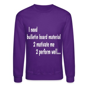 I Need Bulletin Board Material Double-Sided - Crewneck Sweatshirt