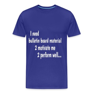 I Need Bulletin Board Material Double-Sided - Men's Premium T-Shirt