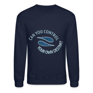 Can You Control Your Own Destiny? - Crewneck Sweatshirt
