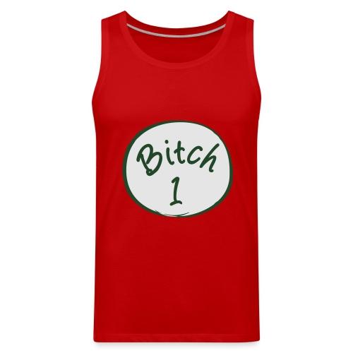 Bitch 1 Shirt - Men's Premium Tank