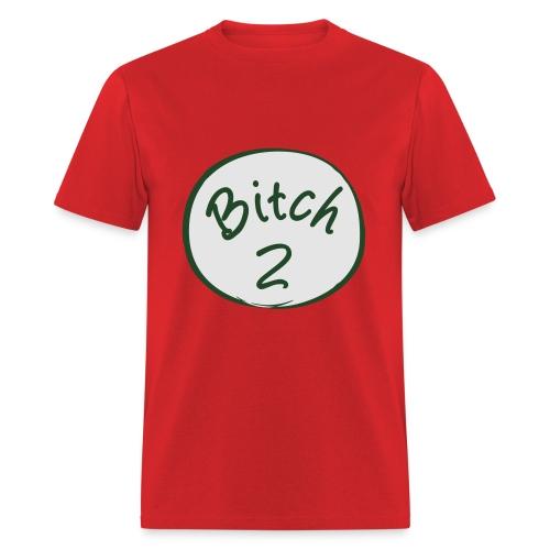 Bitch 2 shirt - Men's T-Shirt