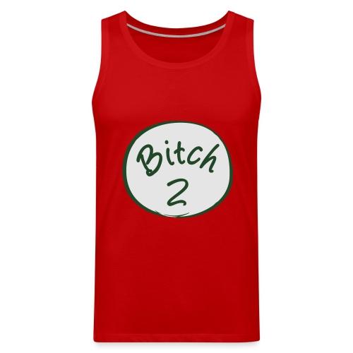 Bitch 2 shirt - Men's Premium Tank