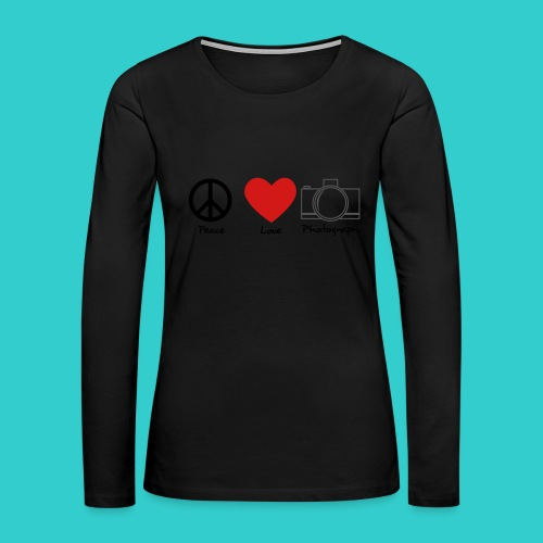 peace, love, photograph. - Women's Premium Long Sleeve T-Shirt