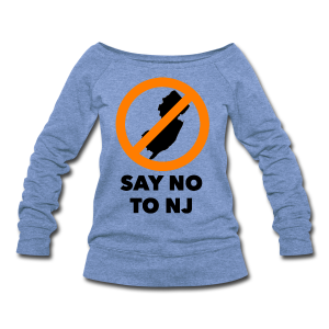 Say NO to NJ – Men's T-Shirt - Women's Wideneck Sweatshirt