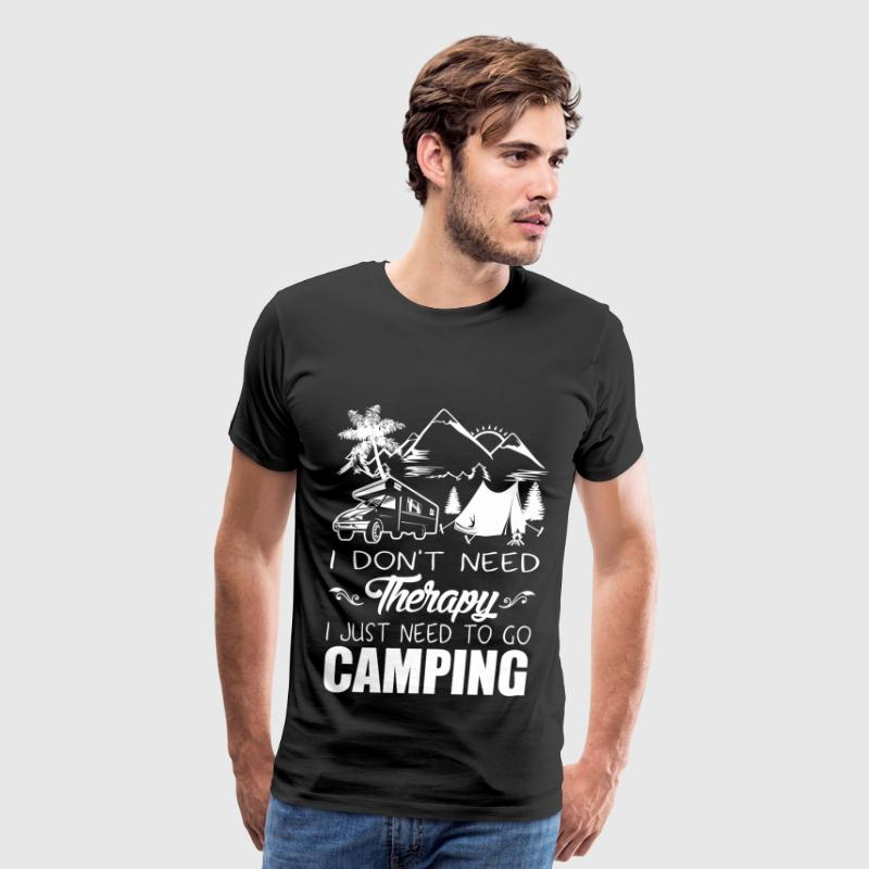 I Don't Need Therapy I Just Need To Go Camping - Men's Premium T-Shirt