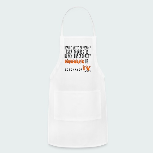 Before white supremacy.... - Adjustable Apron