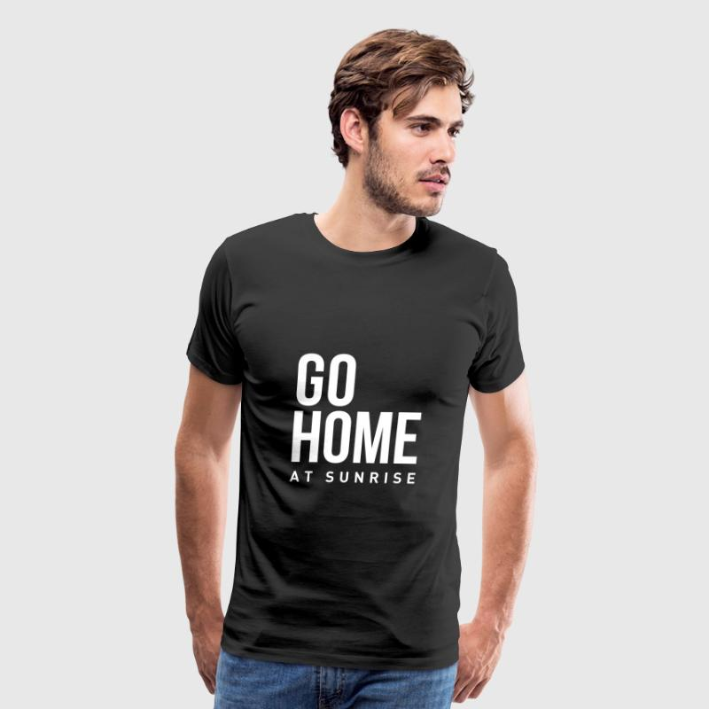 go home at sunrise party club DJ weekend T-Shirts - Men's Premium T-Shirt