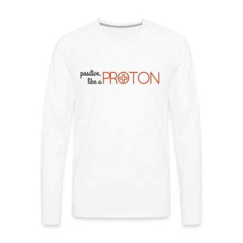 Positive like a Proton Men's Tee - Men's Premium Long Sleeve T-Shirt