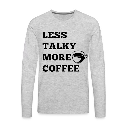 Less Talky More Coffee Hoodie - Men's Premium Long Sleeve T-Shirt
