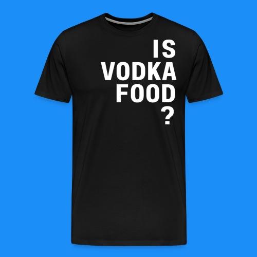 Is Vodka Food? (Man's T-Shirt) - The Ultimate Question - Men's Premium T-Shirt