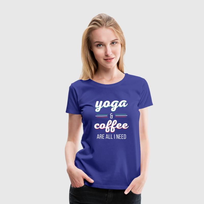 Yoga & Coffee are all I need Yoga T Shirt Women's T-Shirts - Women's Premium T-Shirt