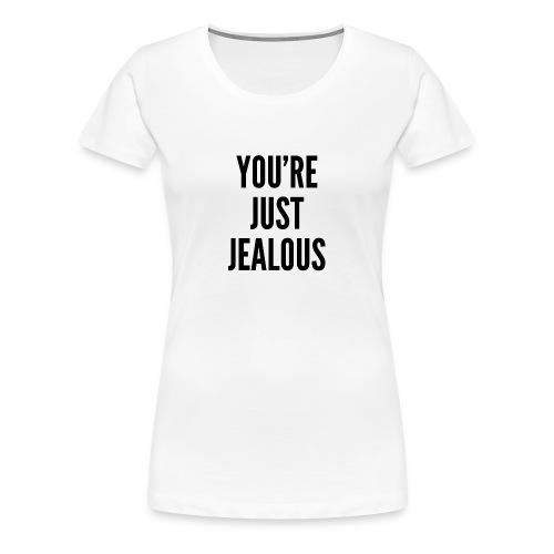 You're just jealous (Model_002) - Women's Premium T-Shirt