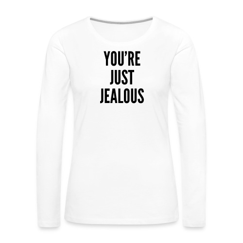 You're just jealous (Model_002) - Women's Premium Long Sleeve T-Shirt