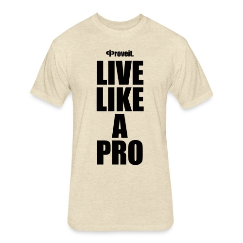 LIVE LIKE A PRO - Fitted Cotton/Poly T-Shirt by Next Level