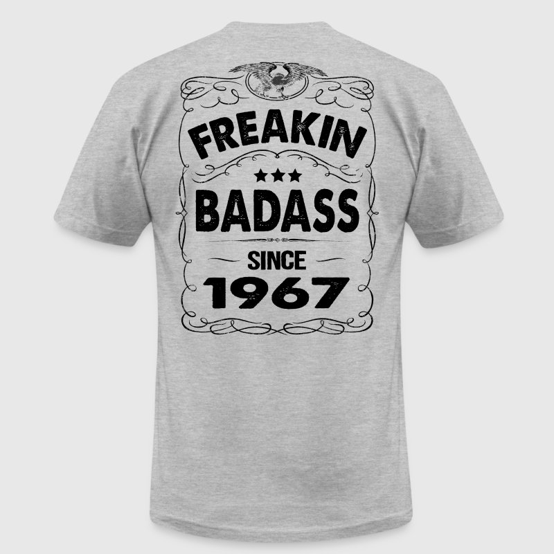 FREAKIN BADASS SINCE 1967 T-Shirts - Men's T-Shirt by American Apparel