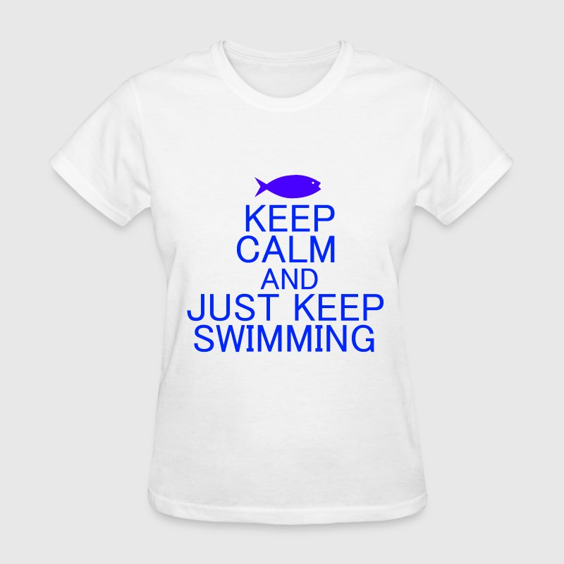 KEEP CALM AND JUST KEEP SWIMMING - Women's T-Shirt