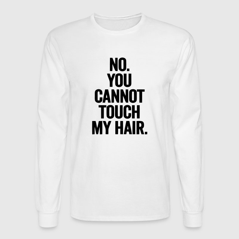 No - You Cannot Touch my hair! Long Sleeve Shirts - Men's Long Sleeve T-Shirt