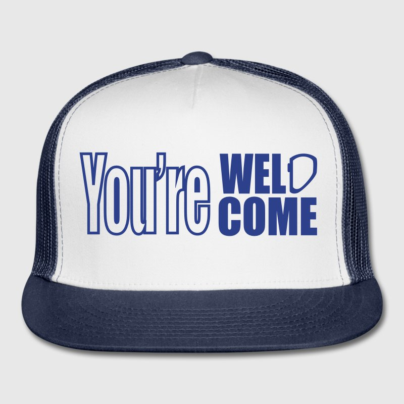 you're weldcome ballcap - Trucker Cap