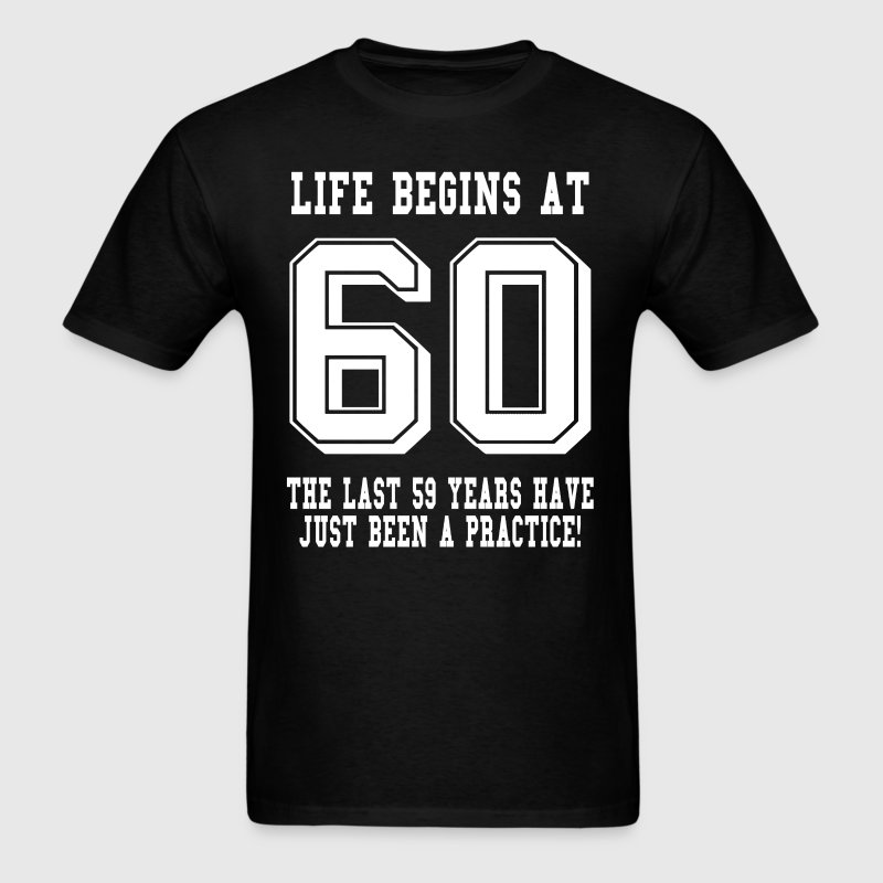 Life Begins At 60... 60th Birthday T-Shirts - Men's T-Shirt