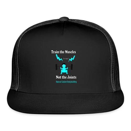 Train the Muscles, Not the Joints Zip Up Hoodie.  - Trucker Cap